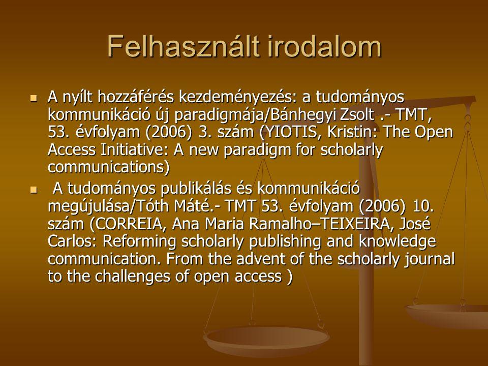 Felhasznált irodalom A nyílt hozzáférés kezdeményezés: a tudományos kommunikáció új paradigmája/Bánhegyi Zsolt.- TMT, 53.