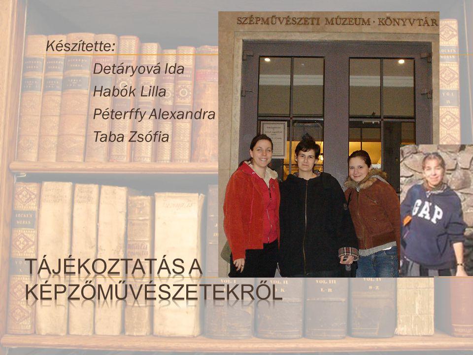 Készítette: Detáryová Ida Habók Lilla Péterffy Alexandra Taba Zsófia