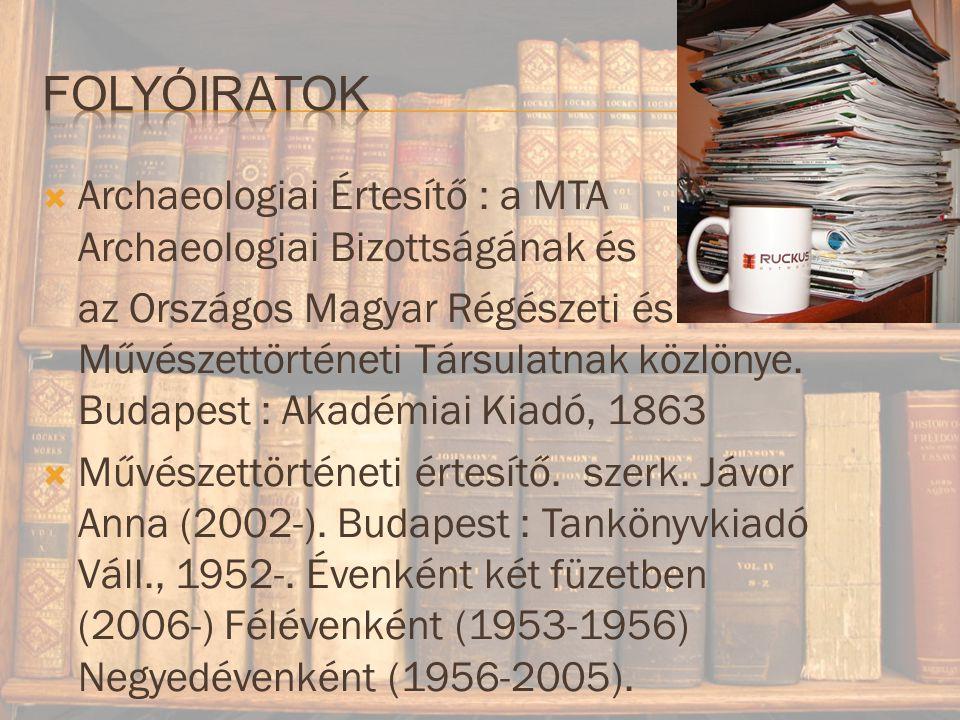  Archaeologiai Értesítő : a MTA Archaeologiai Bizottságának és az Országos Magyar Régészeti és Művészettörténeti Társulatnak közlönye.