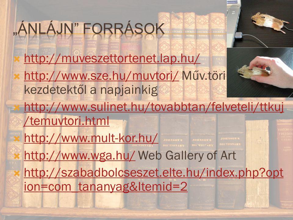  http://muveszettortenet.lap.hu/ http://muveszettortenet.lap.hu/  http://www.sze.hu/muvtori/ Műv.töri kezdetektől a napjainkig http://www.sze.hu/muvtori/  http://www.sulinet.hu/tovabbtan/felveteli/ttkuj /temuvtori.html http://www.sulinet.hu/tovabbtan/felveteli/ttkuj /temuvtori.html  http://www.mult-kor.hu/ http://www.mult-kor.hu/  http://www.wga.hu/ Web Gallery of Art http://www.wga.hu/  http://szabadbolcseszet.elte.hu/index.php?opt ion=com_tananyag&Itemid=2 http://szabadbolcseszet.elte.hu/index.php?opt ion=com_tananyag&Itemid=2