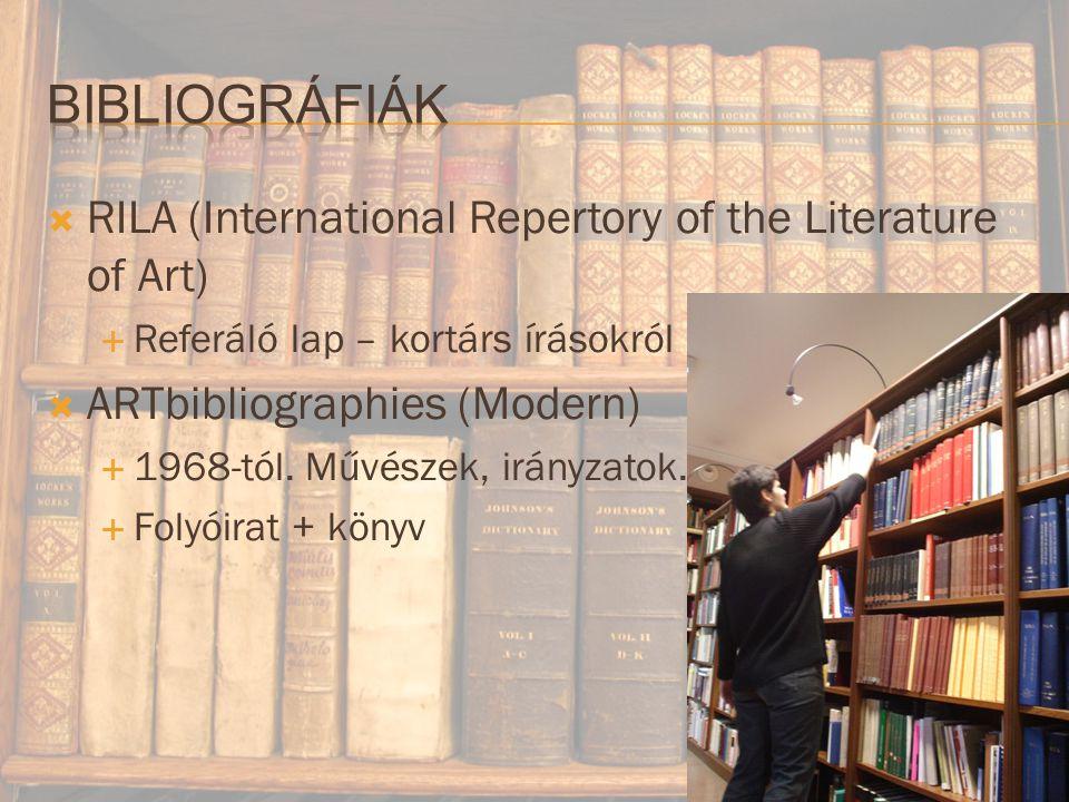  RILA (International Repertory of the Literature of Art)  Referáló lap – kortárs írásokról  ARTbibliographies (Modern)  1968-tól.