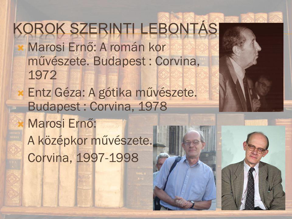  Marosi Ernő: A román kor művészete.Budapest : Corvina, 1972  Entz Géza: A gótika művészete.