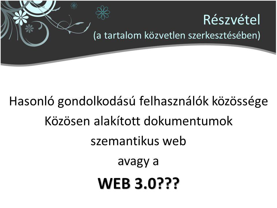 Részvétel (a tartalom közvetlen szerkesztésében) Hasonló gondolkodású felhasználók közössége Közösen alakított dokumentumok szemantikus web avagy a WEB 3.0