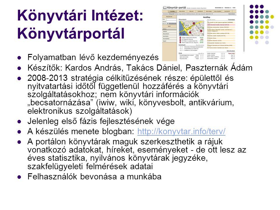 """Könyvtári Intézet: Könyvtárportál Folyamatban lévő kezdeményezés Készítők: Kardos András, Takács Dániel, Paszternák Ádám 2008-2013 stratégia célkitűzésének része: épülettől és nyitvatartási időtől függetlenül hozzáférés a könyvtári szolgáltatásokhoz; nem könyvtári információk """"becsatornázása (iwiw, wiki, könyvesbolt, antikvárium, elektronikus szolgáltatások) Jelenleg első fázis fejlesztésének vége A készülés menete blogban: http://konyvtar.info/terv/http://konyvtar.info/terv/ A portálon könyvtárak maguk szerkeszthetik a rájuk vonatkozó adatokat, híreket, eseményeket - de ott lesz az éves statisztika, nyilvános könyvtárak jegyzéke, szakfelügyeleti felmérések adatai Felhasználók bevonása a munkába"""