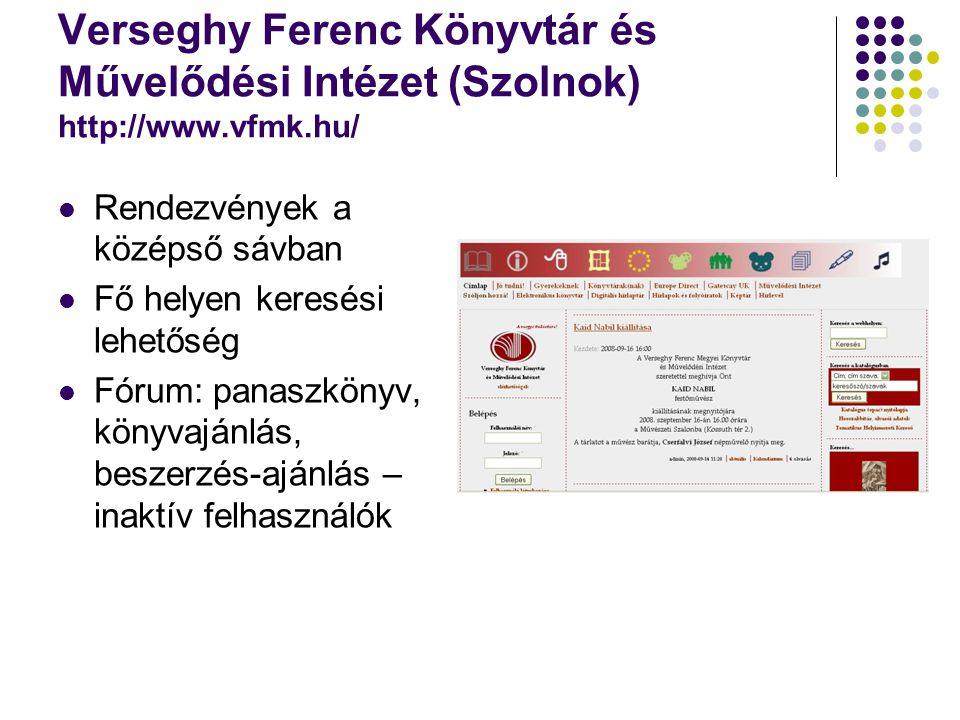 Verseghy Ferenc Könyvtár és Művelődési Intézet (Szolnok) http://www.vfmk.hu/ Rendezvények a középső sávban Fő helyen keresési lehetőség Fórum: panaszkönyv, könyvajánlás, beszerzés-ajánlás – inaktív felhasználók