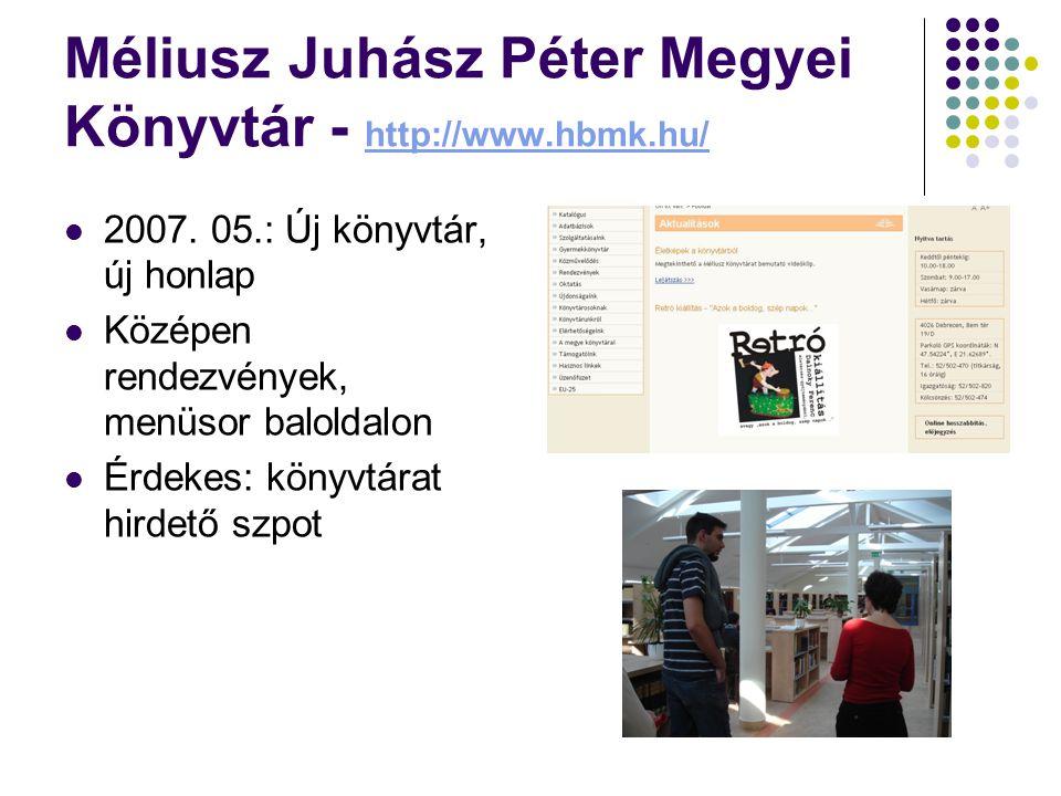 Méliusz Juhász Péter Megyei Könyvtár - http://www.hbmk.hu/ http://www.hbmk.hu/ 2007.