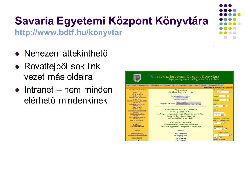 Savaria Egyetemi Központ Könyvtára http://www.bdtf.hu/konyvtar http://www.bdtf.hu/konyvtar Nehezen áttekinthető Rovatfejből sok link vezet más oldalra Intranet – nem minden elérhető mindenkinek
