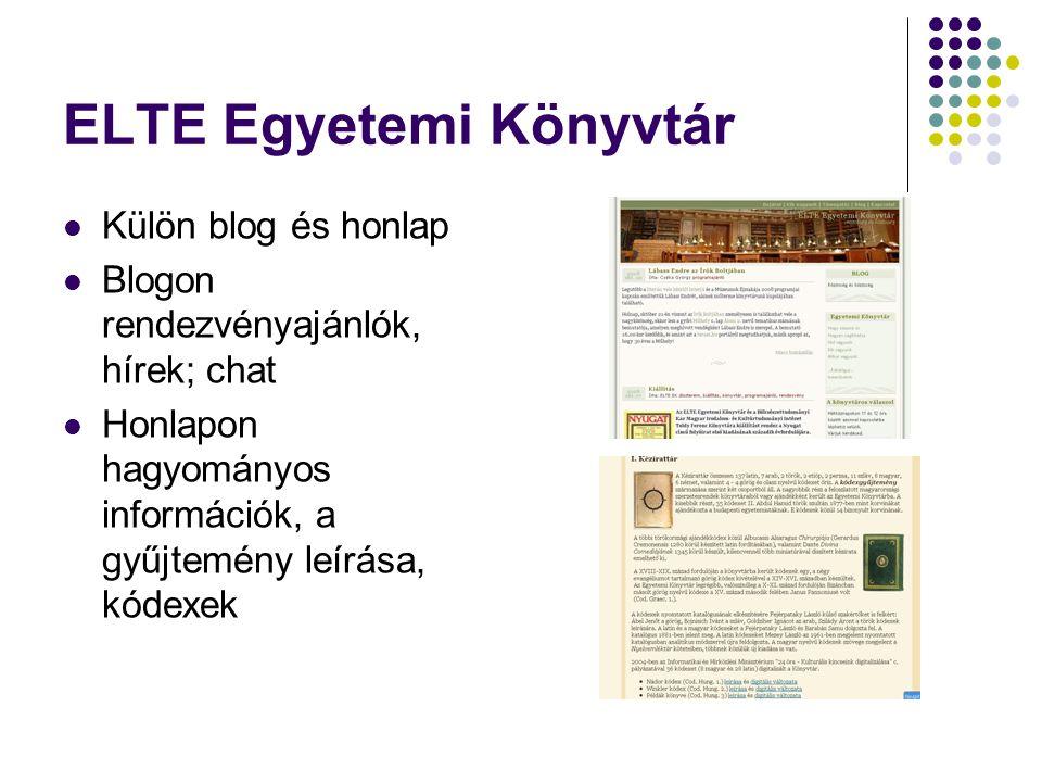 ELTE Egyetemi Könyvtár Külön blog és honlap Blogon rendezvényajánlók, hírek; chat Honlapon hagyományos információk, a gyűjtemény leírása, kódexek