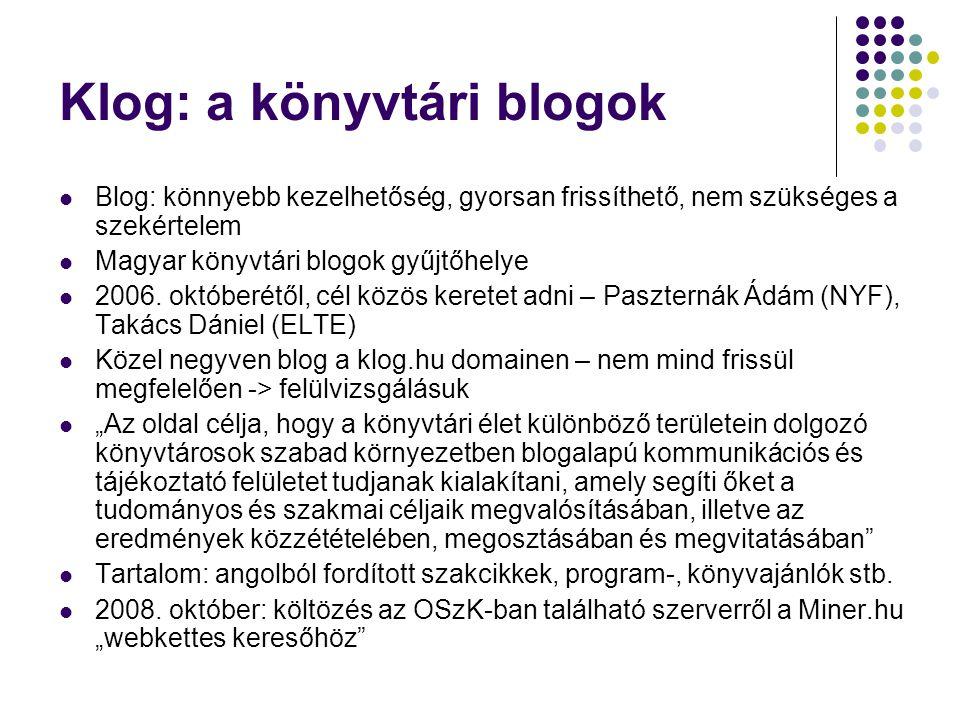 Klog: a könyvtári blogok Blog: könnyebb kezelhetőség, gyorsan frissíthető, nem szükséges a szekértelem Magyar könyvtári blogok gyűjtőhelye 2006.