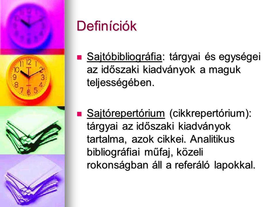 Definíciók Sajtóbibliográfia: tárgyai és egységei az időszaki kiadványok a maguk teljességében.