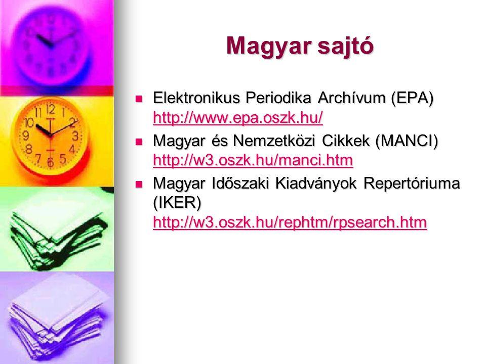 Magyar sajtó Elektronikus Periodika Archívum (EPA) http://www.epa.oszk.hu/ Elektronikus Periodika Archívum (EPA) http://www.epa.oszk.hu/ http://www.epa.oszk.hu/ Magyar és Nemzetközi Cikkek (MANCI) http://w3.oszk.hu/manci.htm Magyar és Nemzetközi Cikkek (MANCI) http://w3.oszk.hu/manci.htm http://w3.oszk.hu/manci.htm Magyar Időszaki Kiadványok Repertóriuma (IKER) http://w3.oszk.hu/rephtm/rpsearch.htm Magyar Időszaki Kiadványok Repertóriuma (IKER) http://w3.oszk.hu/rephtm/rpsearch.htm http://w3.oszk.hu/rephtm/rpsearch.htm