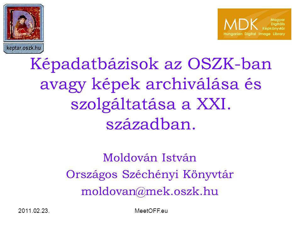 2011.02.23.MeetOFF.eu Képadatbázisok az OSZK-ban avagy képek archiválása és szolgáltatása a XXI.