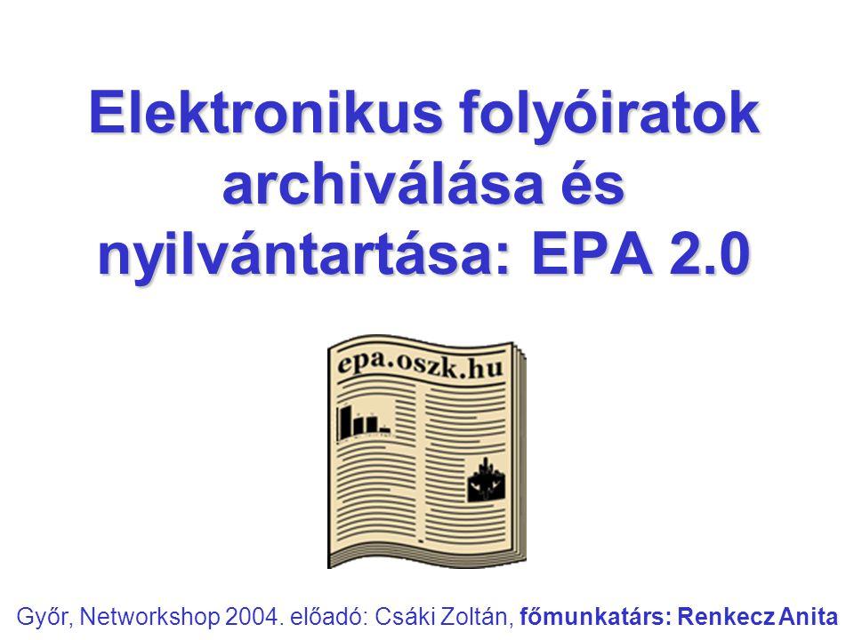 Elektronikus folyóiratok archiválása és nyilvántartása: EPA 2.0 Győr, Networkshop 2004. előadó: Csáki Zoltán, főmunkatárs: Renkecz Anita