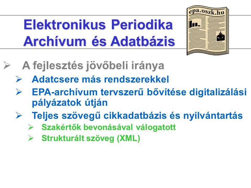 Elektronikus Periodika Archívum és Adatbázis  A fejlesztés jövőbeli iránya  Adatcsere más rendszerekkel  EPA-archívum tervszerű bővítése digitalizá