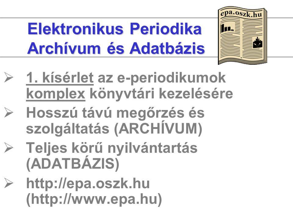 Elektronikus Periodika Archívum és Adatbázis  1. kísérlet az e-periodikumok komplex könyvtári kezelésére  Hosszú távú megőrzés és szolgáltatás (ARCH