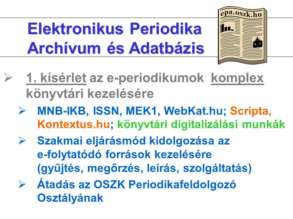 Elektronikus Periodika Archívum és Adatbázis  1. kísérlet az e-periodikumok komplex könyvtári kezelésére  MNB-IKB, ISSN, MEK1, WebKat.hu; Scripta, K