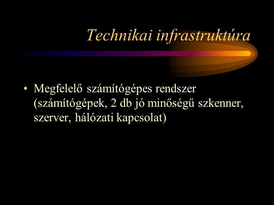 Technikai infrastruktúra Megfelelő számítógépes rendszer (számítógépek, 2 db jó minőségű szkenner, szerver, hálózati kapcsolat)