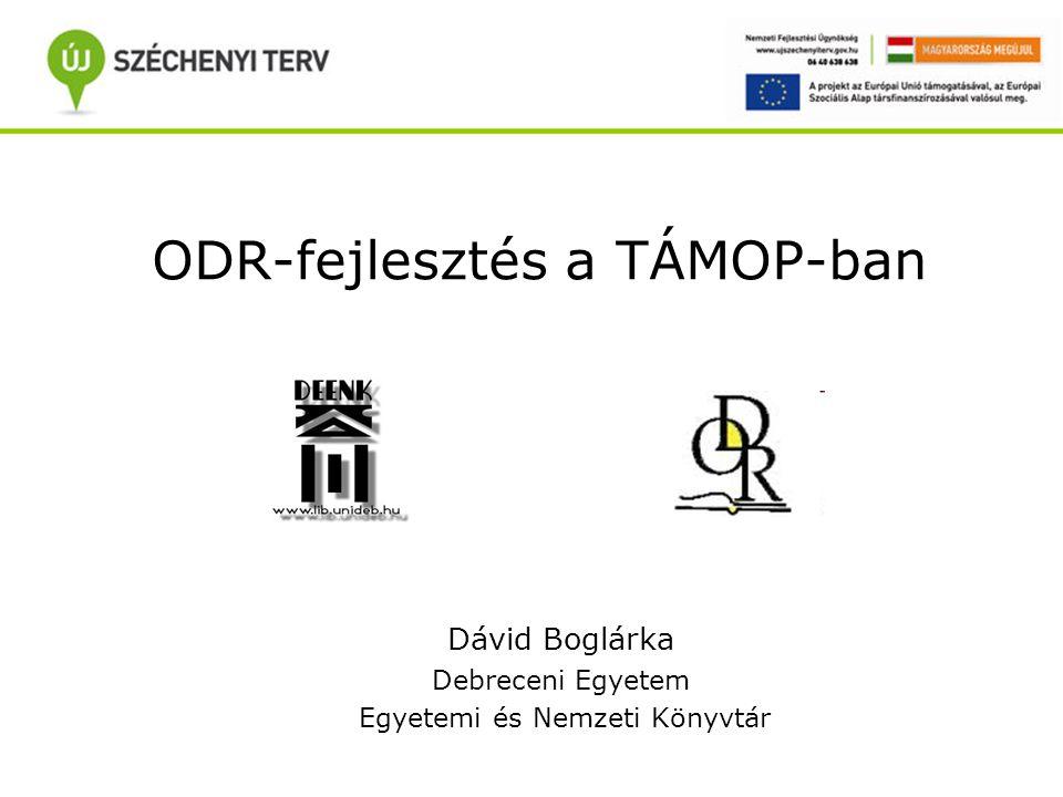 ODR-fejlesztés a TÁMOP-ban Dávid Boglárka Debreceni Egyetem Egyetemi és Nemzeti Könyvtár