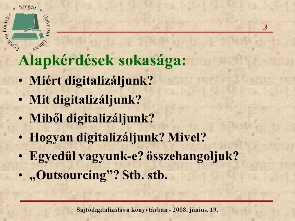 3 Alapkérdések sokasága: Miért digitalizáljunk. Mit digitalizáljunk.