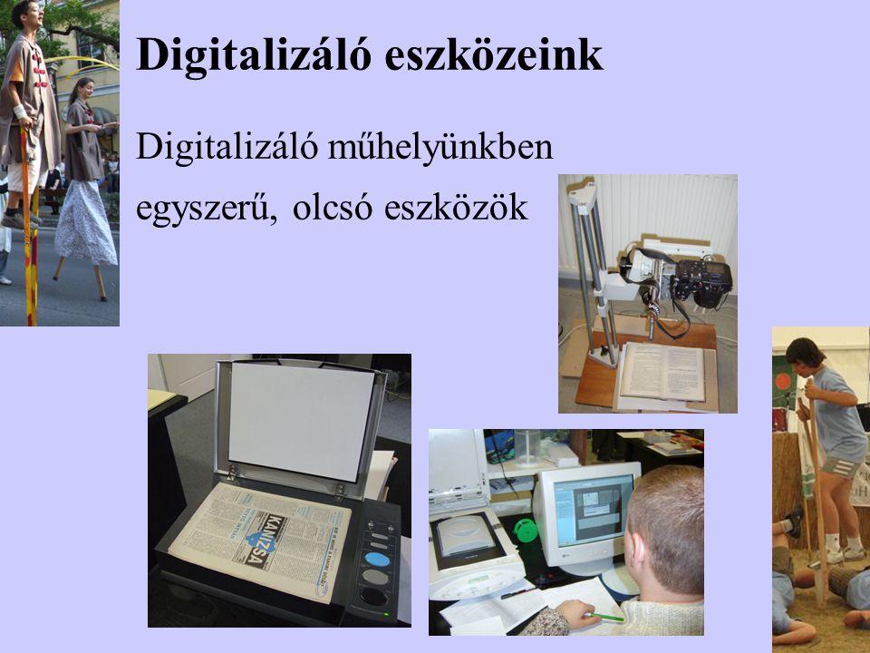 Digitalizáló eszközeink Digitalizáló műhelyünkben egyszerű, olcsó eszközök