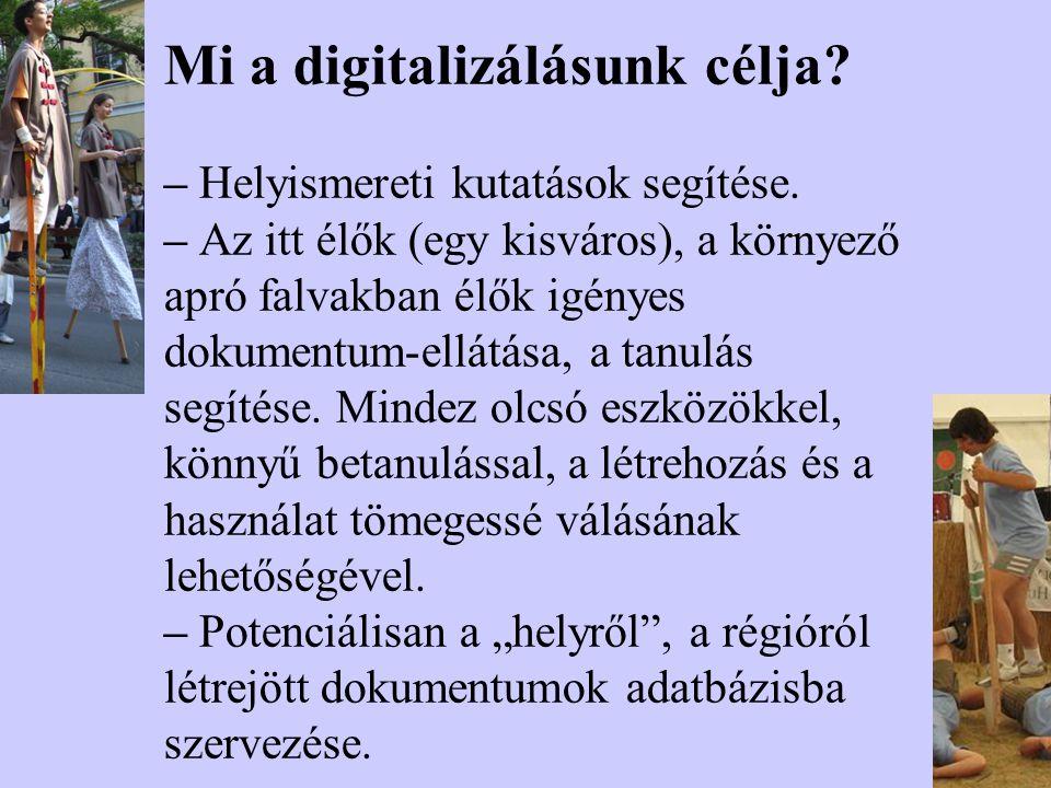 Mi a digitalizálásunk célja? – Helyismereti kutatások segítése. – Az itt élők (egy kisváros), a környező apró falvakban élők igényes dokumentum-ellátá