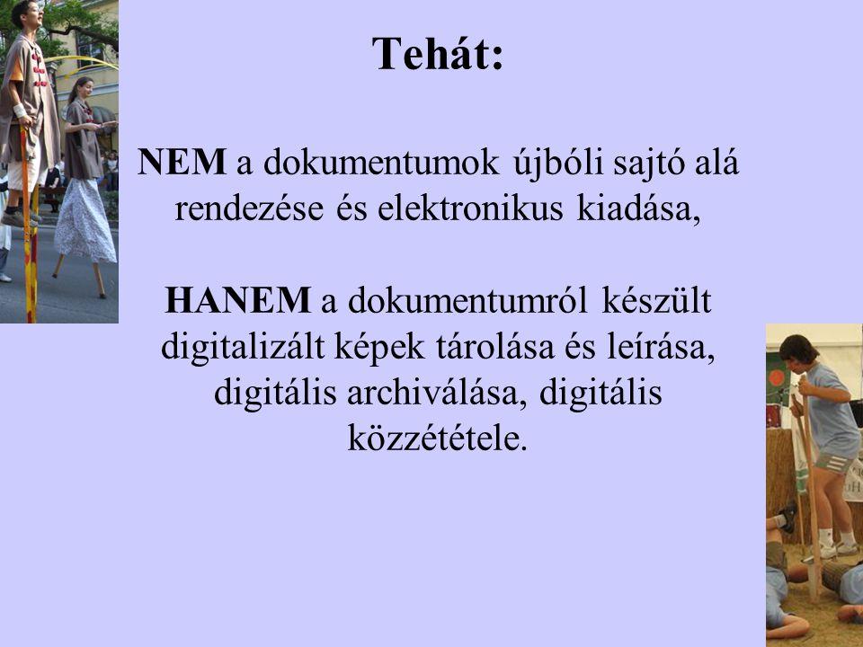 Tehát: NEM a dokumentumok újbóli sajtó alá rendezése és elektronikus kiadása, HANEM a dokumentumról készült digitalizált képek tárolása és leírása, di