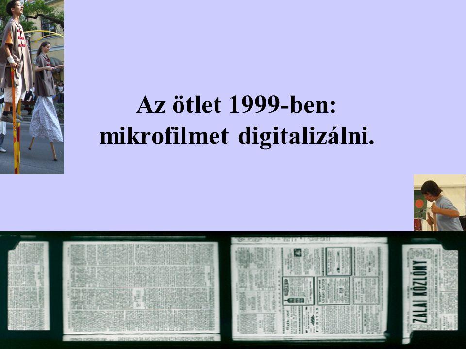 Az ötlet 1999-ben: mikrofilmet digitalizálni.