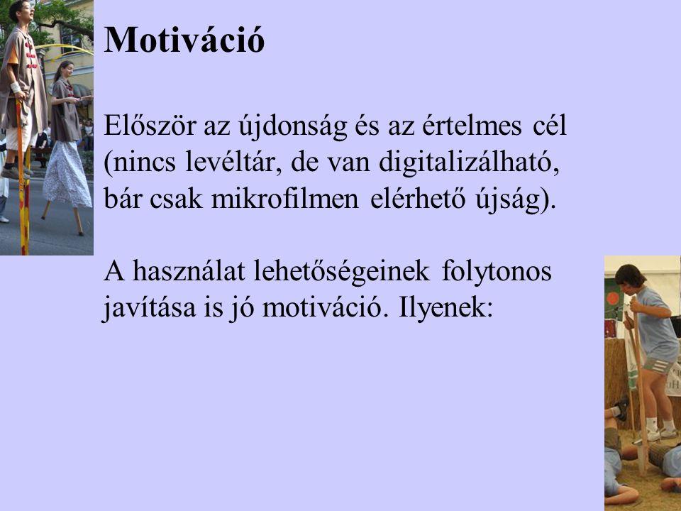 Motiváció Először az újdonság és az értelmes cél (nincs levéltár, de van digitalizálható, bár csak mikrofilmen elérhető újság). A használat lehetősége