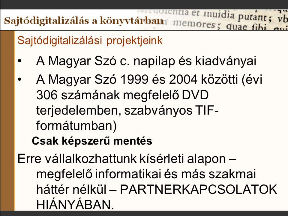 Sajtódigitalizálási projektjeink A Magyar Szó c. napilap és kiadványai A Magyar Szó 1999 és 2004 közötti (évi 306 számának megfelelő DVD terjedelemben