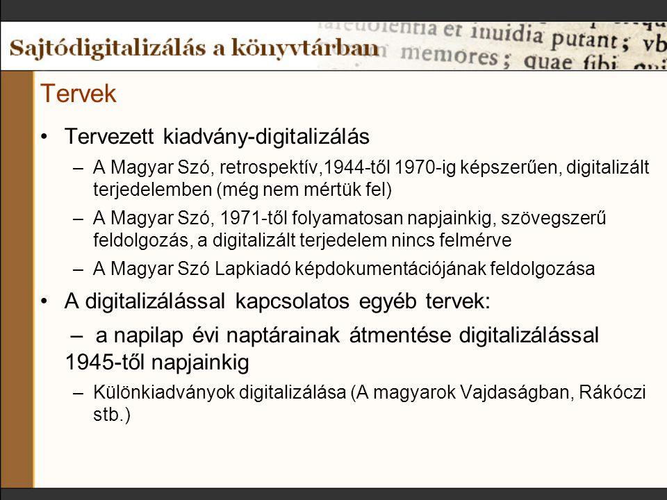 Tervek Tervezett kiadvány-digitalizálás –A Magyar Szó, retrospektív,1944-től 1970-ig képszerűen, digitalizált terjedelemben (még nem mértük fel) –A M