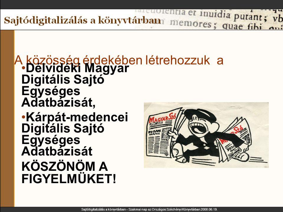 Sajtótigitalizálás a könyvtárban – Szakmai nap az Országos Széchényi Könyvtárban 2008.06.19. A közösség érdekében létrehozzuk a Délvidéki Magyar Digit