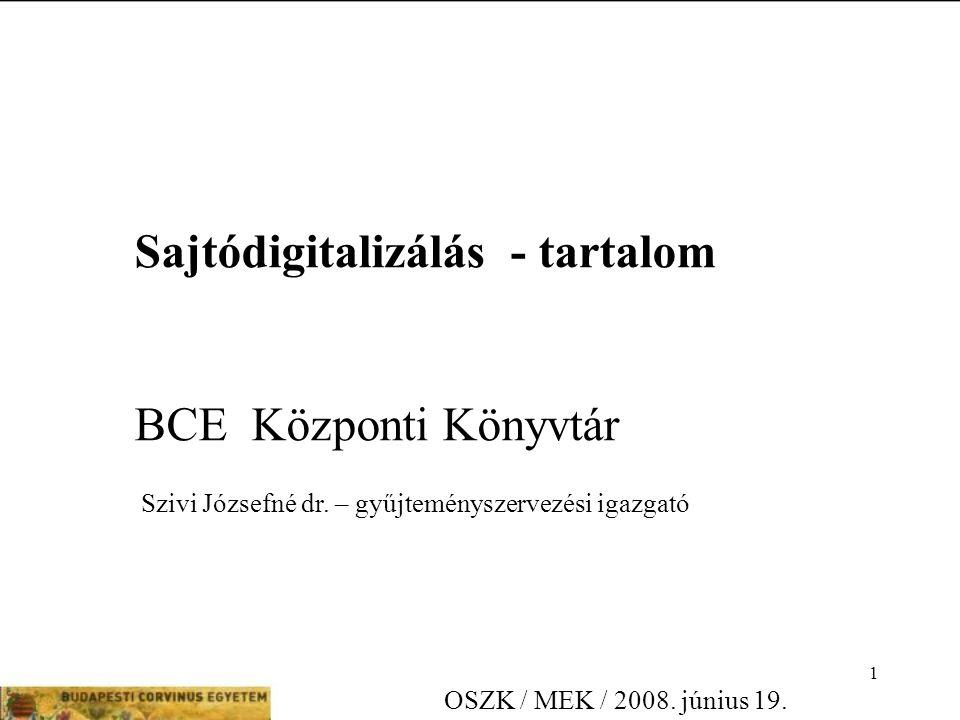 1 Sajtódigitalizálás - tartalom BCE Központi Könyvtár Szivi Józsefné dr.
