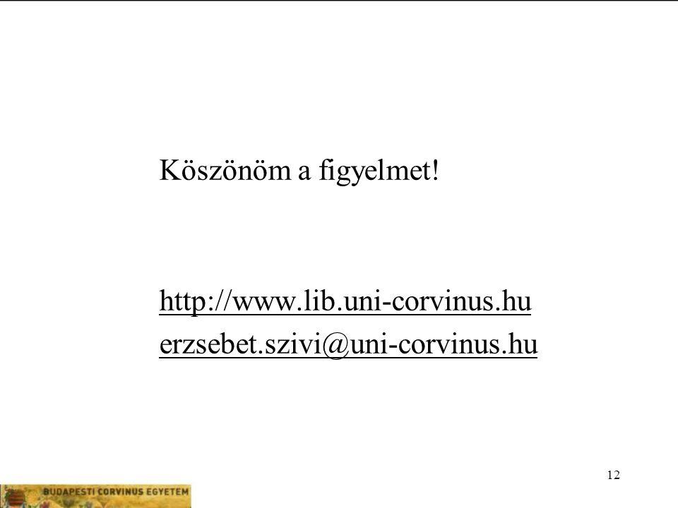 12 Köszönöm a figyelmet! http://www.lib.uni-corvinus.hu erzsebet.szivi@uni-corvinus.hu