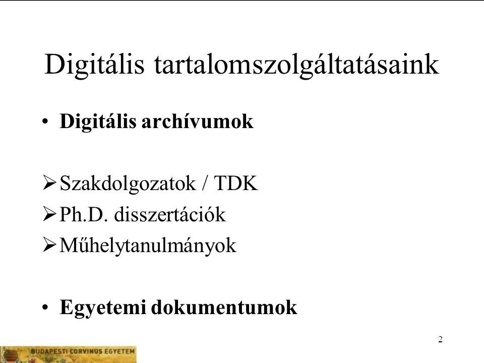 2 Digitális tartalomszolgáltatásaink Digitális archívumok  Szakdolgozatok / TDK  Ph.D.