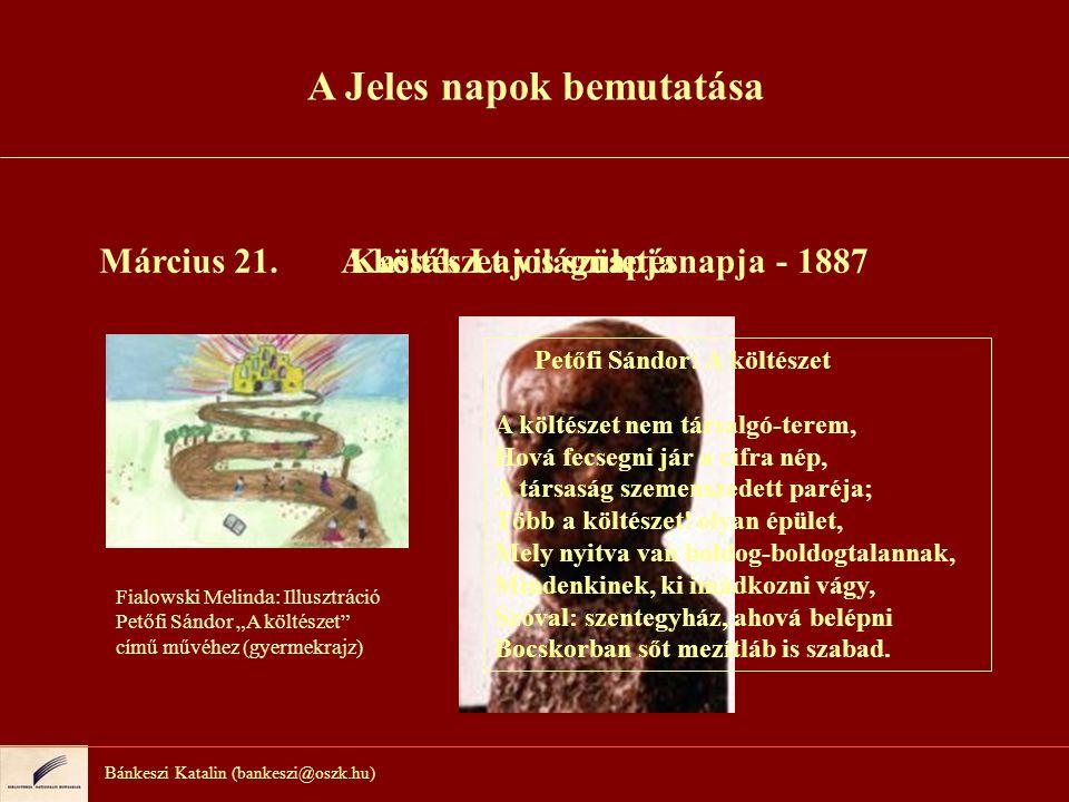 Bánkeszi Katalin (bankeszi@oszk.hu) Március 21.Kassák Lajos születésnapja - 1887A költészet világnapja Petőfi Sándor: A költészet A költészet nem társ