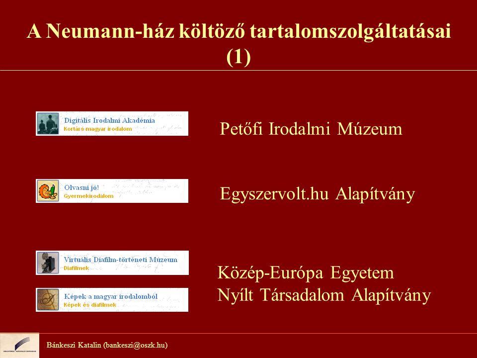 Bánkeszi Katalin (bankeszi@oszk.hu) A Neumann-ház költöző tartalomszolgáltatásai (1) Petőfi Irodalmi Múzeum Egyszervolt.hu Alapítvány Közép-Európa Egy