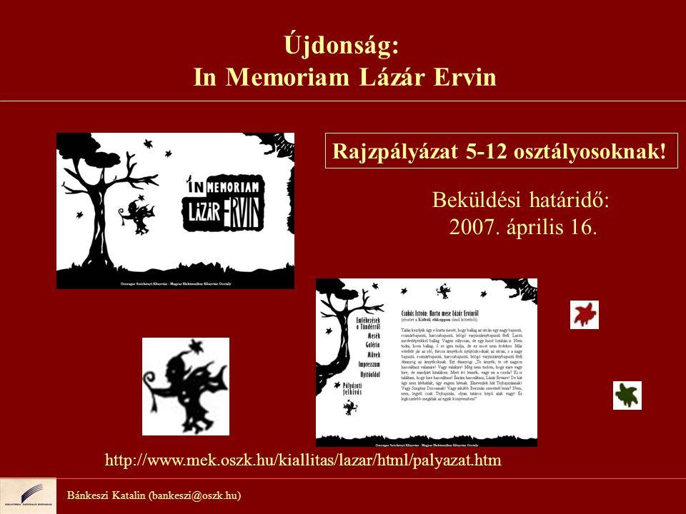 Bánkeszi Katalin (bankeszi@oszk.hu) Rajzpályázat 5-12 osztályosoknak! Beküldési határidő: 2007. április 16. http://www.mek.oszk.hu/kiallitas/lazar/htm