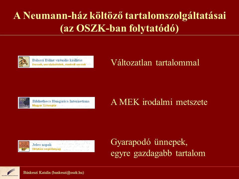 A Neumann-ház költöző tartalomszolgáltatásai (az OSZK-ban folytatódó) Bánkeszi Katalin (bankeszi@oszk.hu) Változatlan tartalommal A MEK irodalmi metsz
