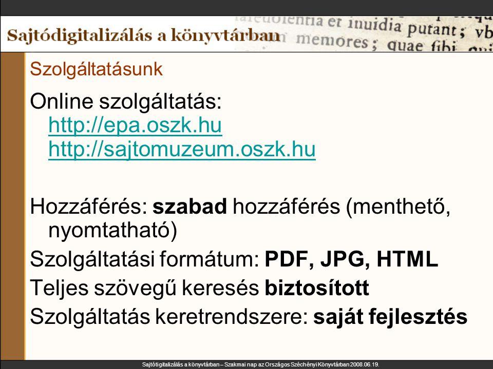 Sajtótigitalizálás a könyvtárban – Szakmai nap az Országos Széchényi Könyvtárban 2008.06.19. Szolgáltatásunk Online szolgáltatás: http://epa.oszk.hu h