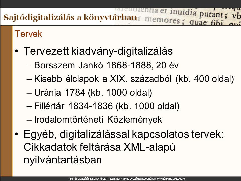 Sajtótigitalizálás a könyvtárban – Szakmai nap az Országos Széchényi Könyvtárban 2008.06.19. Tervek Tervezett kiadvány-digitalizálás –Borsszem Jankó 1