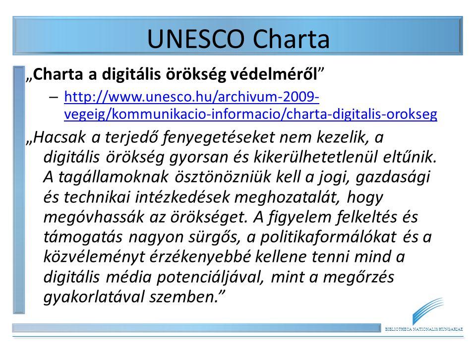 """BIBLIOTHECA NATIONALIS HUNGARIAE UNESCO Charta """"Charta a digitális örökség védelméről – http://www.unesco.hu/archivum-2009- vegeig/kommunikacio-informacio/charta-digitalis-orokseg http://www.unesco.hu/archivum-2009- vegeig/kommunikacio-informacio/charta-digitalis-orokseg """"Hacsak a terjedő fenyegetéseket nem kezelik, a digitális örökség gyorsan és kikerülhetetlenül eltűnik."""