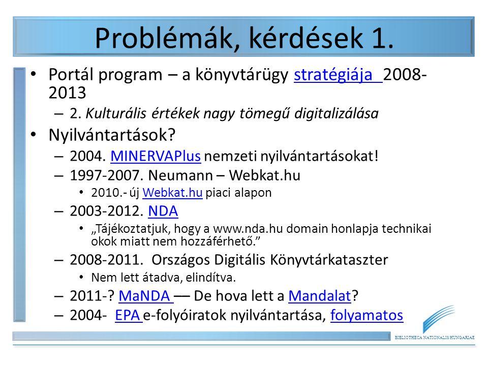 BIBLIOTHECA NATIONALIS HUNGARIAE Problémák, kérdések 1.