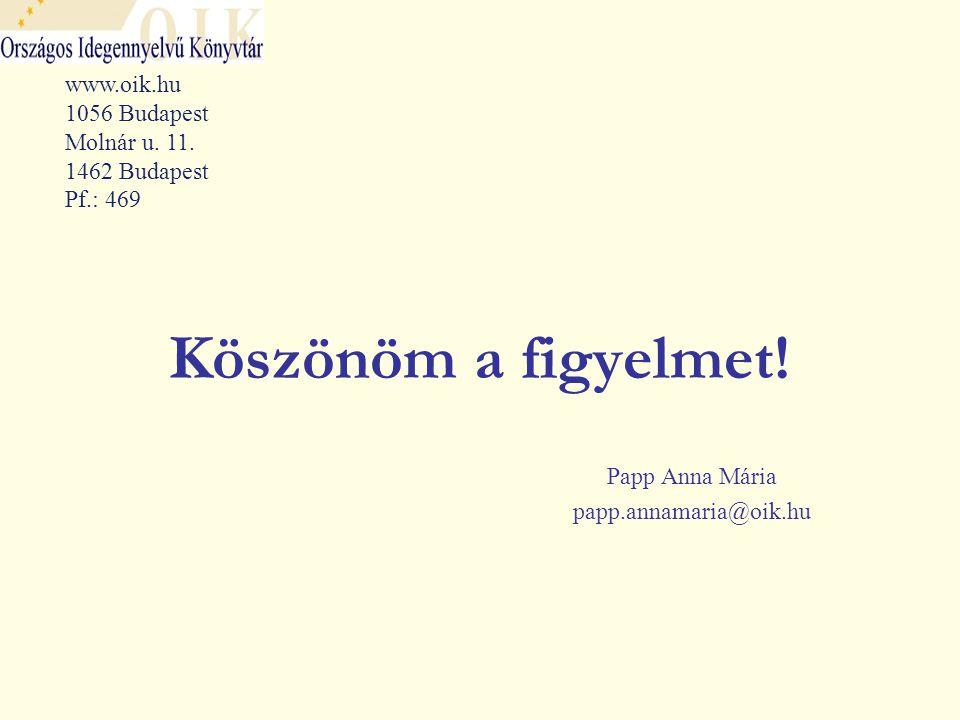 Köszönöm a figyelmet. Papp Anna Mária papp.annamaria@oik.hu www.oik.hu 1056 Budapest Molnár u.