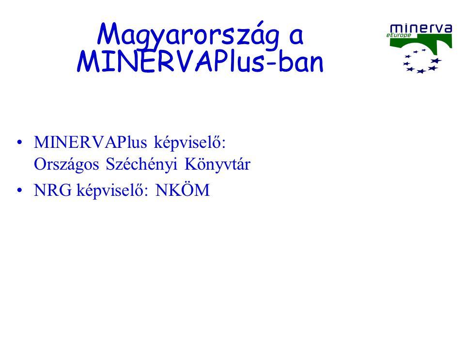 Magyarország a MINERVAPlus-ban MINERVAPlus képviselő: Országos Széchényi Könyvtár NRG képviselő: NKÖM