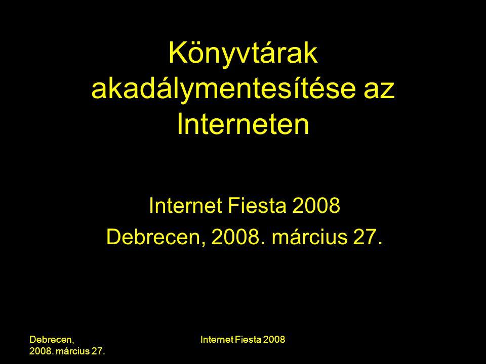 """Internet Fiesta 2008 Akadálymentesítés elérhetőség MinervaPlus projekt (2003-2005.) –Kulturális honlapok minőségi követelményei """"Az elérhetőség elve arra irányul, hogy a kulturális website- ok minden felhasználó számára elérhető szolgáltatásként funkcionáljanak."""