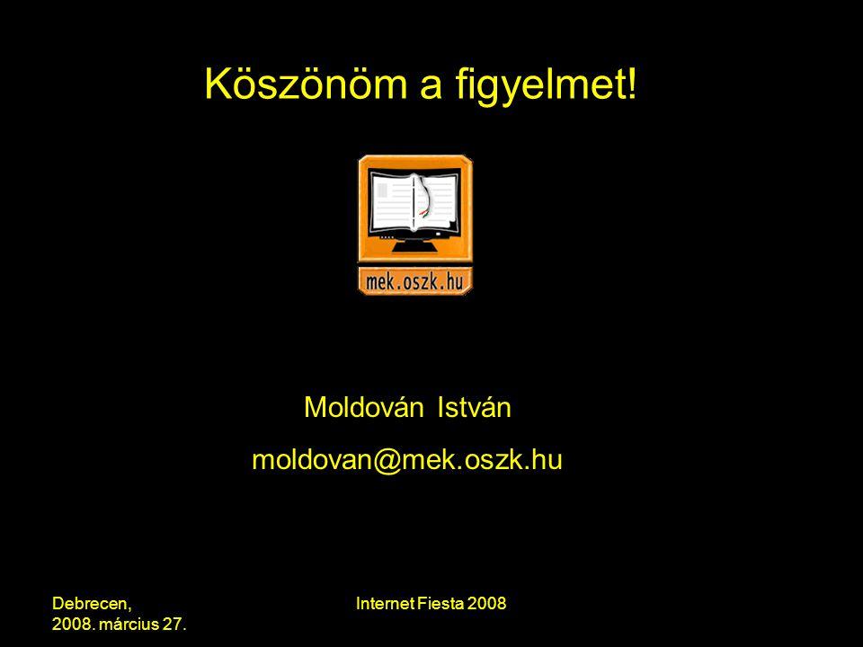 Debrecen, 2008. március 27. Internet Fiesta 2008 Köszönöm a figyelmet.