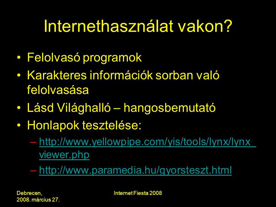 Debrecen, 2008. március 27. Internet Fiesta 2008 Internethasználat vakon.