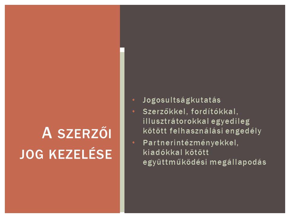 Jogosultságkutatás Szerzőkkel, fordítókkal, illusztrátorokkal egyedileg kötött felhasználási engedély Partnerintézményekkel, kiadókkal kötött együttműködési megállapodás A SZERZŐI JOG KEZELÉSE