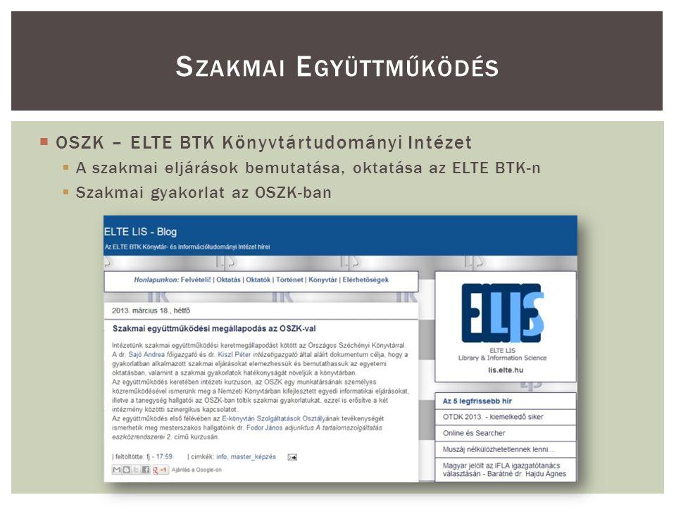  OSZK – ELTE BTK Könyvtártudományi Intézet  A szakmai eljárások bemutatása, oktatása az ELTE BTK-n  Szakmai gyakorlat az OSZK-ban S ZAKMAI E GYÜTTMŰKÖDÉS