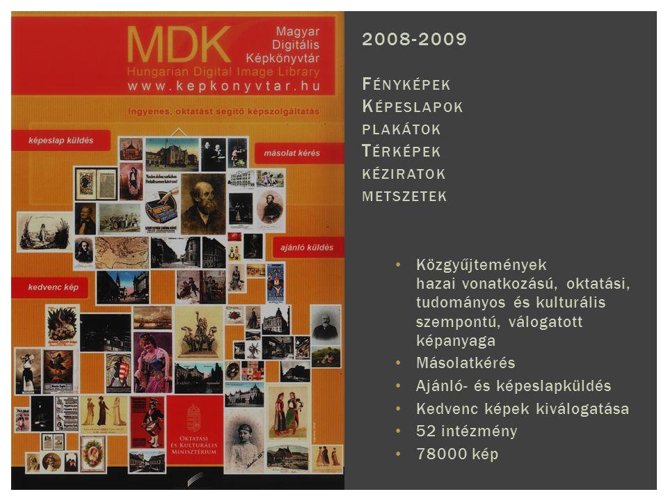 Közgyűjtemények hazai vonatkozású, oktatási, tudományos és kulturális szempontú, válogatott képanyaga Másolatkérés Ajánló- és képeslapküldés Kedvenc képek kiválogatása 52 intézmény 78000 kép 2008-2009 F ÉNYKÉPEK K ÉPESLAPOK PLAKÁTOK T ÉRKÉPEK KÉZIRATOK METSZETEK